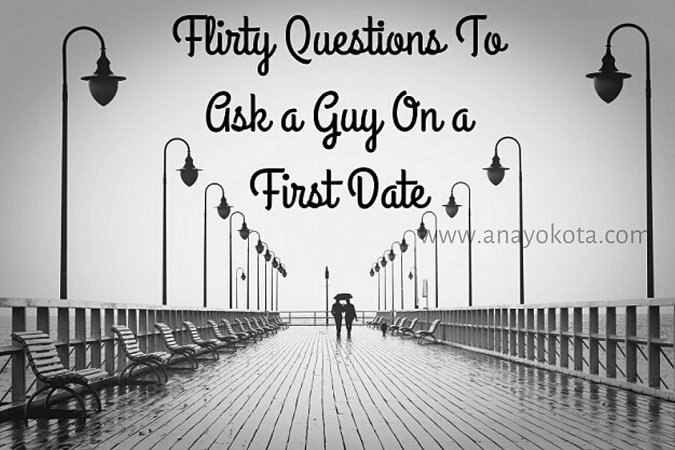 FLIRTY QUESTIONS TO ASK A GUY ON FIRST DATE