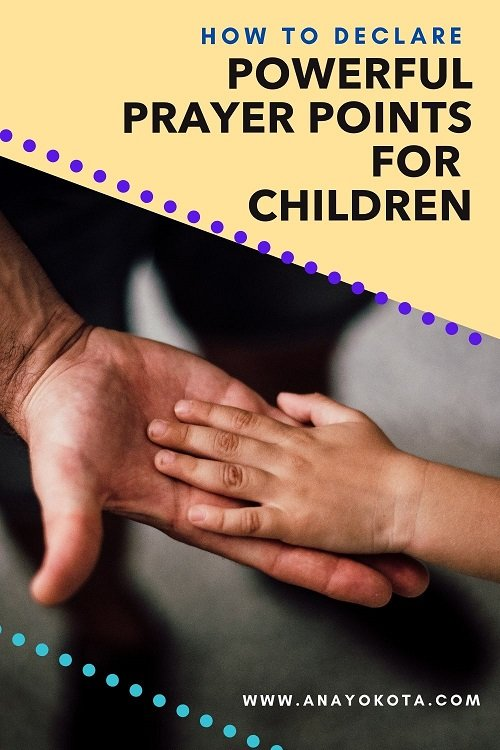 HOW TO DECLARE POWERFUL PRAYER POINTS FOR CHILDREN